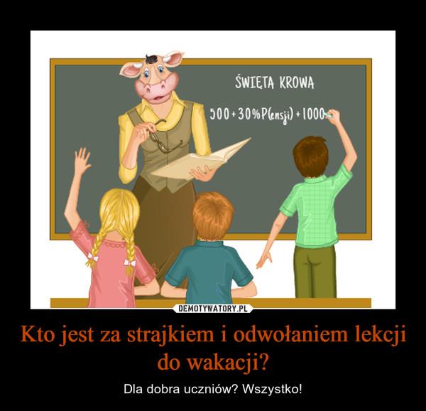Kto jest za strajkiem i odwołaniem lekcji do wakacji? – Dla dobra uczniów? Wszystko!
