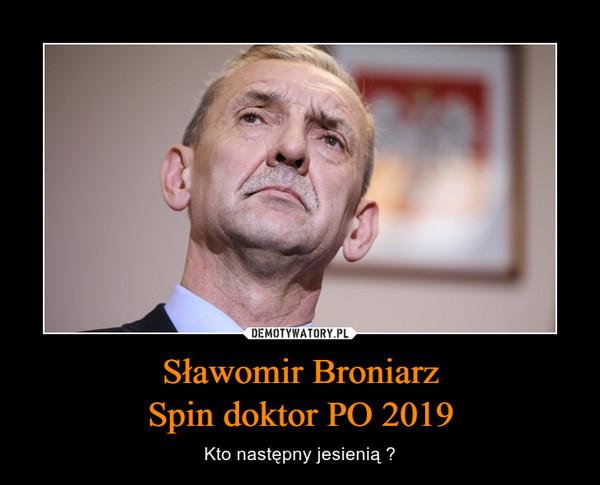 Sławomir BroniarzSpin doktor PO 2019 – Kto następny jesienią ?