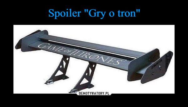 "Spoiler ""Gry o tron"""