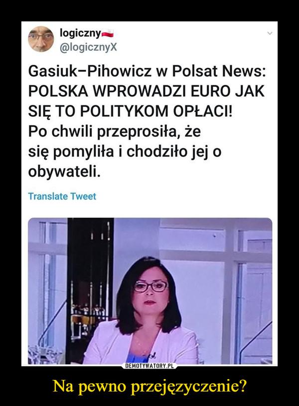 Na pewno przejęzyczenie? –  logiczny.. @logicznyX Gasiuk-Pihowicz w Polsat News: POLSKA WPROWADZI EURO JAK SIĘ TO POLITYKOM OPŁACI! Po chwili przeprosiła, że się pomyliła i chodziło jej o obywateli. Translate Tweet
