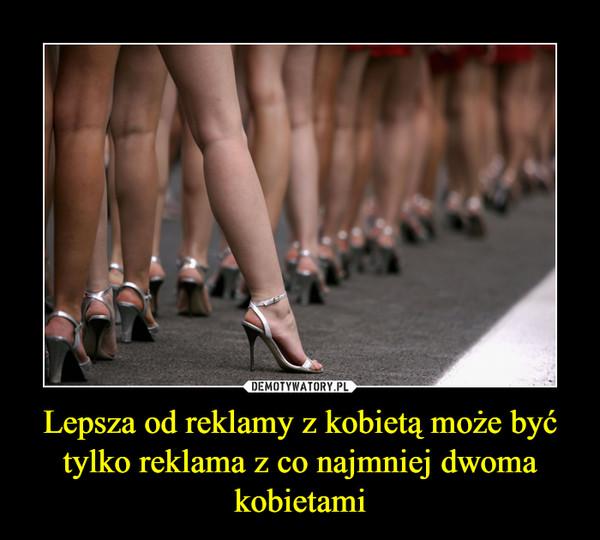 Lepsza od reklamy z kobietą może być tylko reklama z co najmniej dwoma kobietami –