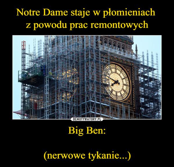 Big Ben:(nerwowe tykanie...) –