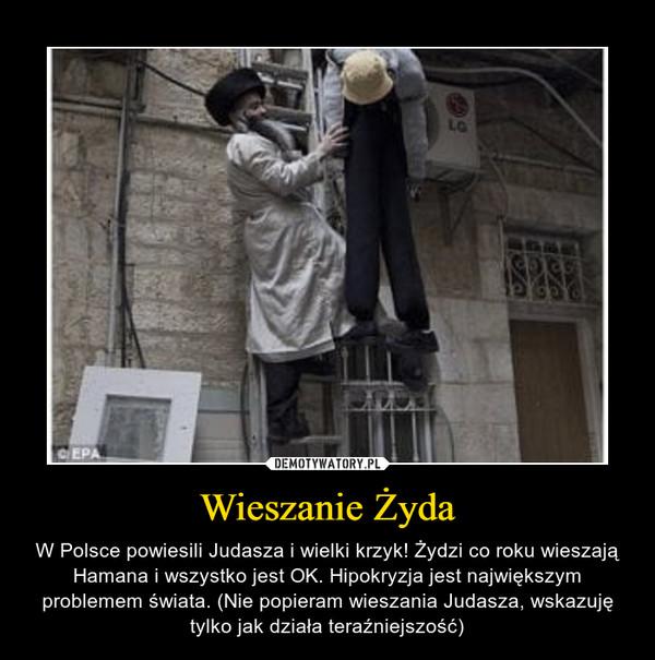 Wieszanie Żyda – W Polsce powiesili Judasza i wielki krzyk! Żydzi co roku wieszają Hamana i wszystko jest OK. Hipokryzja jest największym problemem świata. (Nie popieram wieszania Judasza, wskazuję tylko jak działa teraźniejszość)