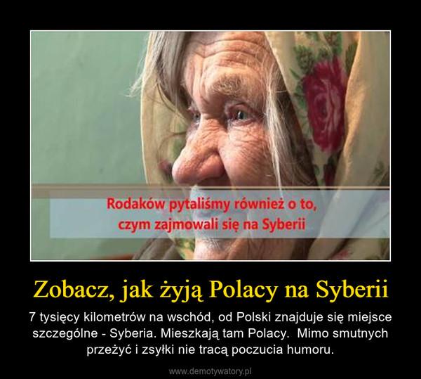 Zobacz, jak żyją Polacy na Syberii – 7 tysięcy kilometrów na wschód, od Polski znajduje się miejsce szczególne - Syberia. Mieszkają tam Polacy.  Mimo smutnych przeżyć i zsyłki nie tracą poczucia humoru.