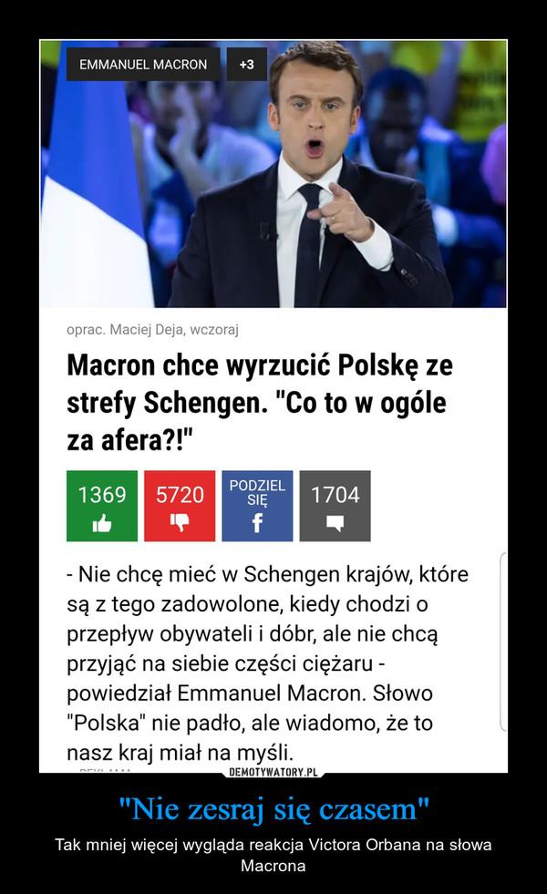 """""""Nie zesraj się czasem"""" – Tak mniej więcej wygląda reakcja Victora Orbana na słowa Macrona"""