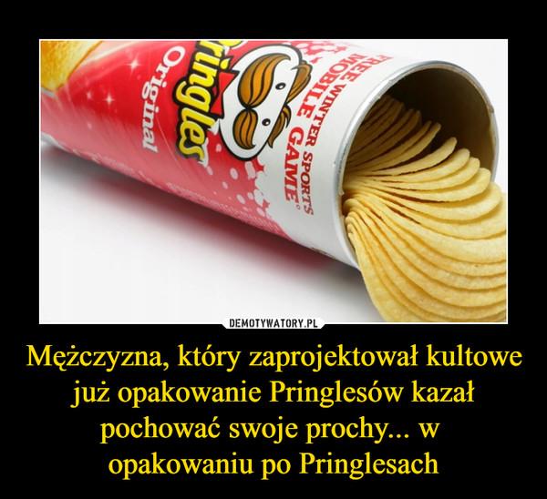 Mężczyzna, który zaprojektował kultowe już opakowanie Pringlesów kazał pochować swoje prochy... w opakowaniu po Pringlesach –