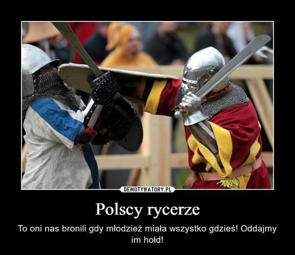 Polscy rycerze – To oni nas bronili gdy młodzież miała wszystko gdzieś! Oddajmy im hołd!
