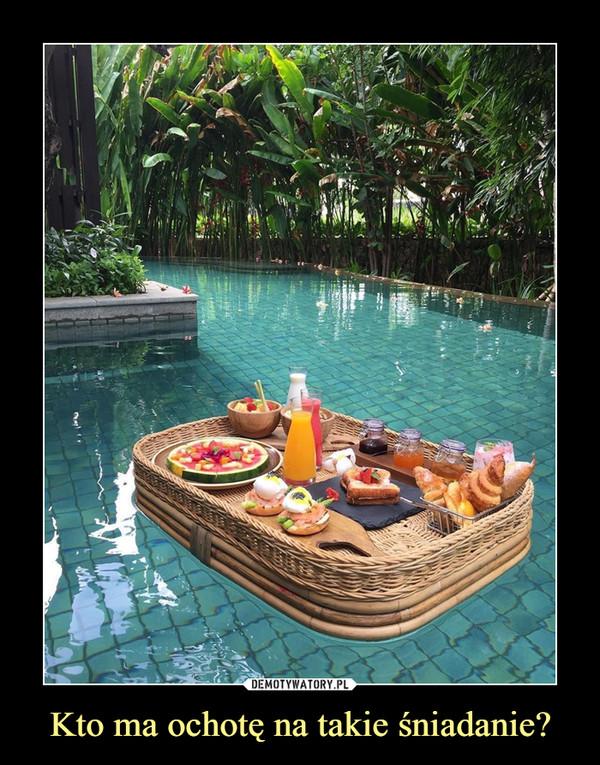 Kto ma ochotę na takie śniadanie? –