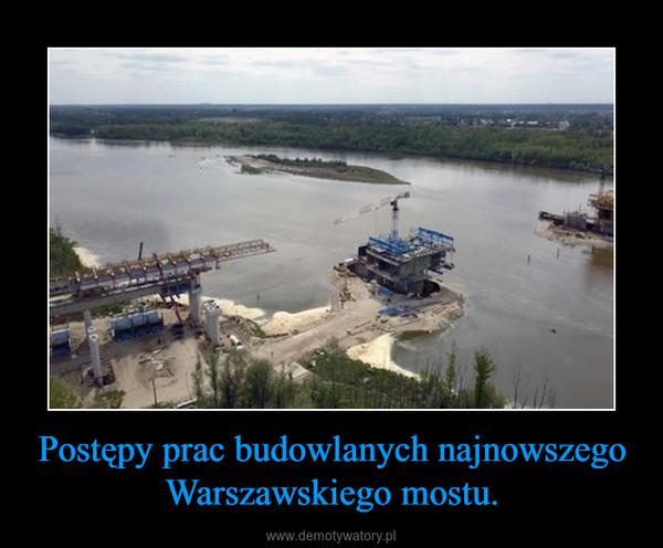Postępy prac budowlanych najnowszego Warszawskiego mostu. –