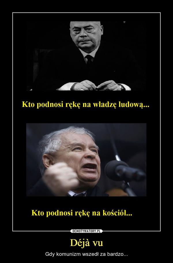 Déjà vu – Gdy komunizm wszedł za bardzo... Kto podnosi rękę na władzę ludową...Kto podnosi rękę na kościół...