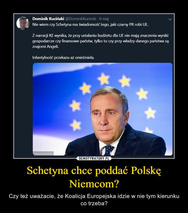 Schetyna chce poddać Polskę Niemcom? – Czy też uważacie, że Koalicja Europejska idzie w nie tym kierunku co trzeba?