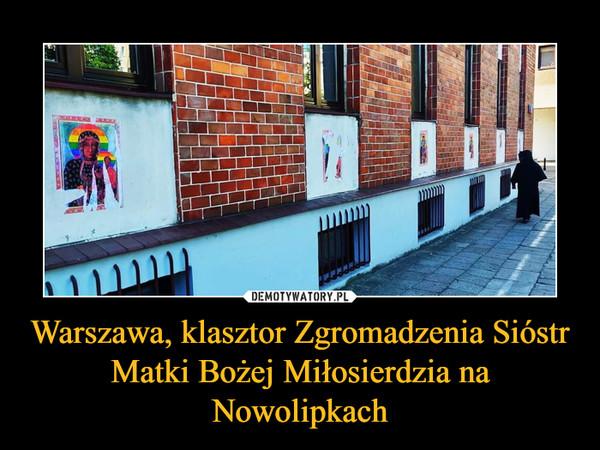 Warszawa, klasztor Zgromadzenia Sióstr Matki Bożej Miłosierdzia na Nowolipkach –