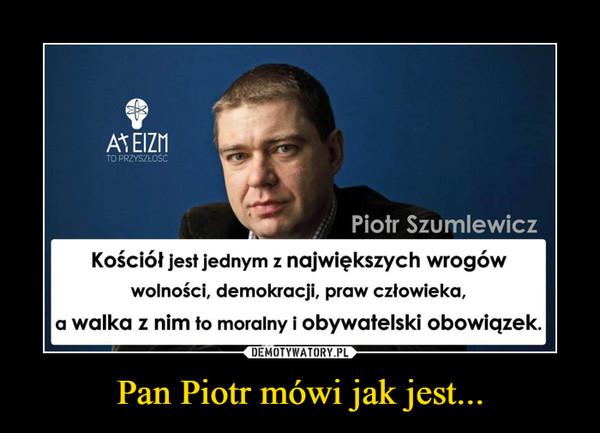 Pan Piotr mówi jak jest... –