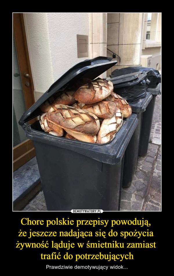Chore polskie przepisy powodują, że jeszcze nadająca się do spożycia żywność ląduje w śmietniku zamiast trafić do potrzebujących – Prawdziwie demotywujący widok...