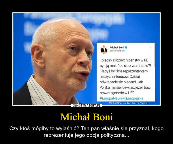 Michał Boni – Czy ktoś mógłby to wyjaśnić? Ten pan właśnie się przyznał, kogo reprezentuje jego opcja polityczna...