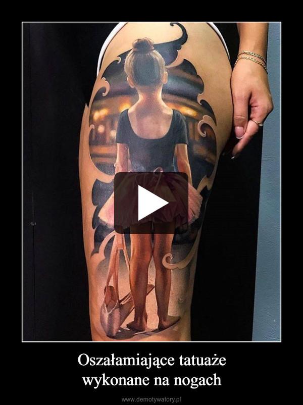 Oszałamiające tatuażewykonane na nogach –