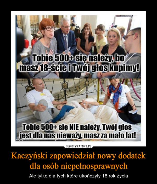Kaczyński zapowiedział nowy dodatek dla osób niepełnosprawnych – Ale tylko dla tych które ukończyły 18 rok życia