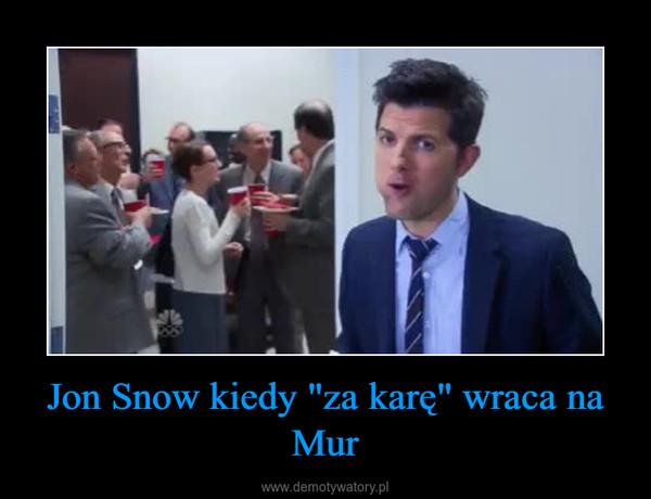 """Jon Snow kiedy """"za karę"""" wraca na Mur –"""