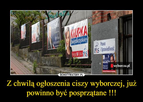 Z chwilą ogłoszenia ciszy wyborczej, już powinno być posprzątane !!! –