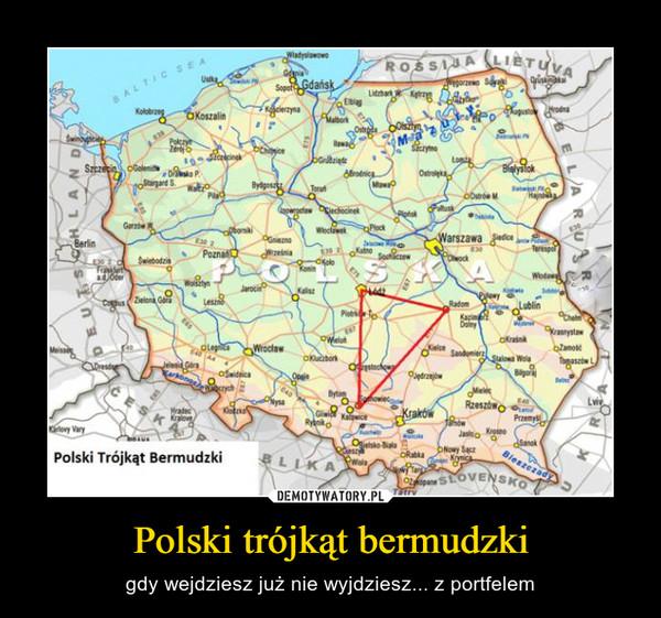Polski trójkąt bermudzki – gdy wejdziesz już nie wyjdziesz... z portfelem