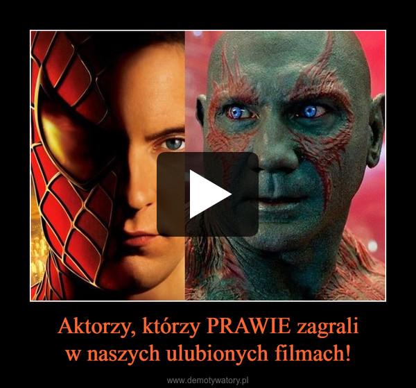 Aktorzy, którzy PRAWIE zagraliw naszych ulubionych filmach! –
