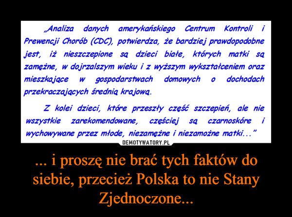 ... i proszę nie brać tych faktów do siebie, przecież Polska to nie Stany Zjednoczone... –