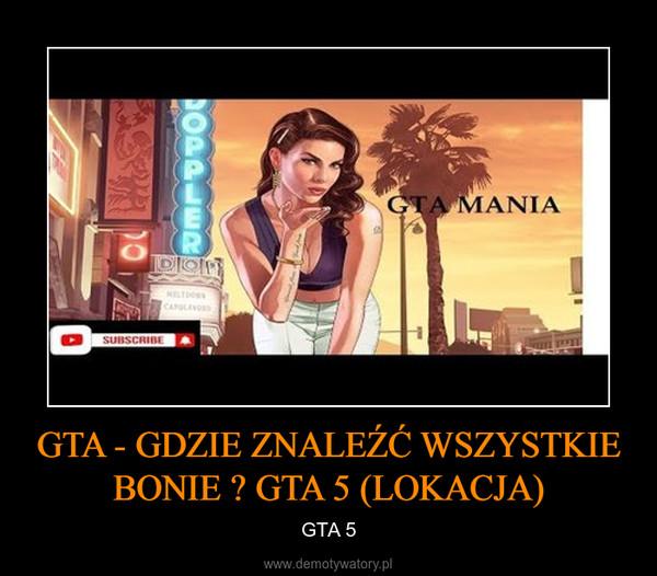 GTA - GDZIE ZNALEŹĆ WSZYSTKIE BONIE ? GTA 5 (LOKACJA) – GTA 5