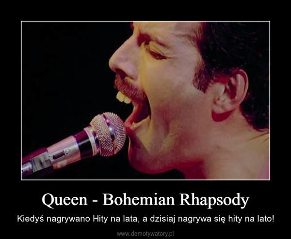 Queen - Bohemian Rhapsody – Kiedyś nagrywano Hity na lata, a dzisiaj nagrywa się hity na lato!
