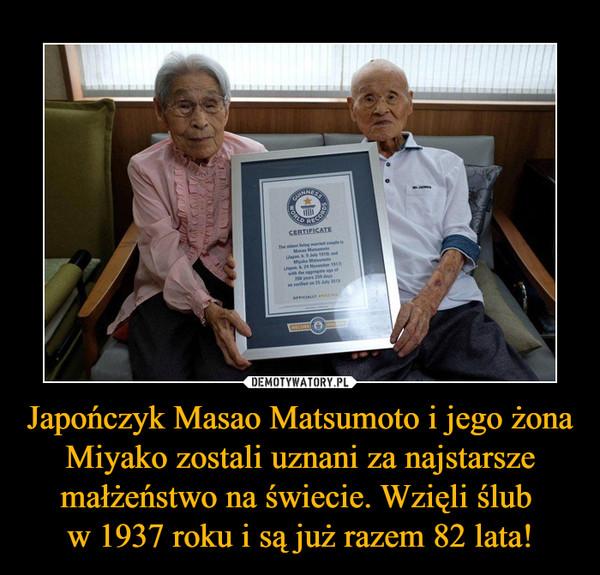 Japończyk Masao Matsumoto i jego żona Miyako zostali uznani za najstarsze małżeństwo na świecie. Wzięli ślub w 1937 roku i są już razem 82 lata! –