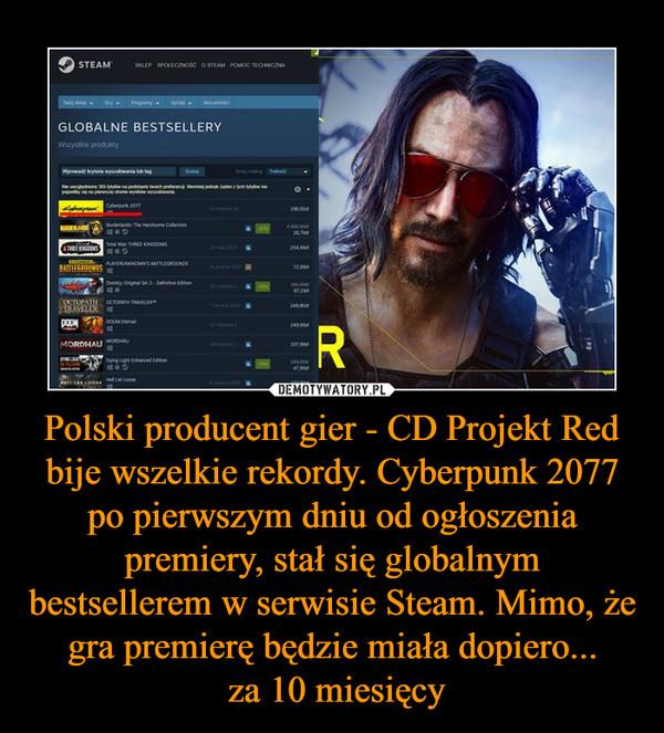 Polski producent gier - CD Projekt Red bije wszelkie rekordy. Cyberpunk 2077 po pierwszym dniu od ogłoszenia premiery, stał się globalnym bestsellerem w serwisie Steam. Mimo, że gra premierę będzie miała dopiero... za 10 miesięcy –