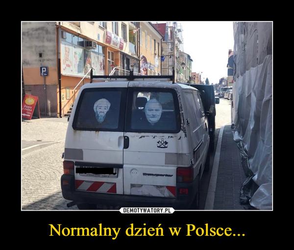 Normalny dzień w Polsce... –