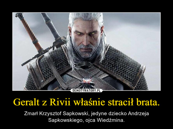 Geralt z Rivii właśnie stracił brata. – Zmarł Krzysztof Sapkowski, jedyne dziecko Andrzeja Sapkowskiego, ojca Wiedźmina.
