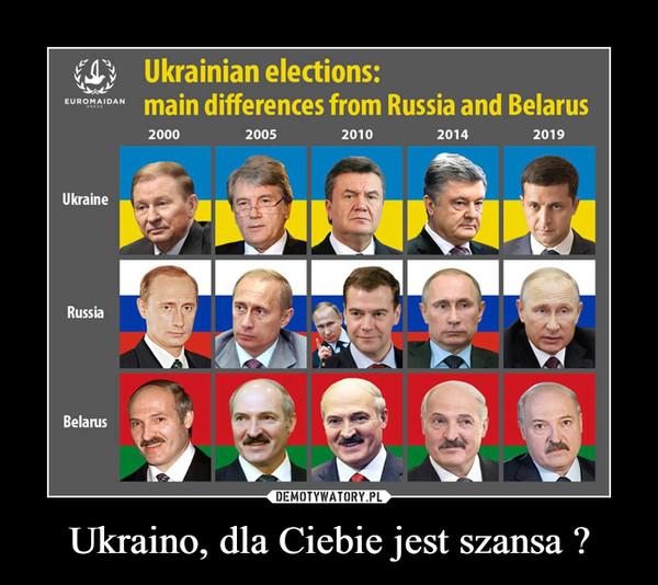 Ukraino, dla Ciebie jest szansa ? –