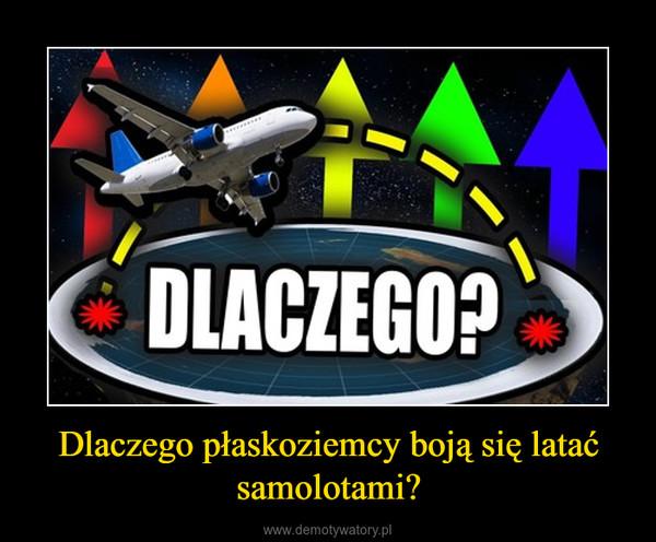 Dlaczego płaskoziemcy boją się latać samolotami? –
