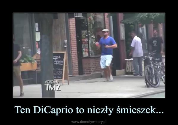 Ten DiCaprio to niezły śmieszek... –