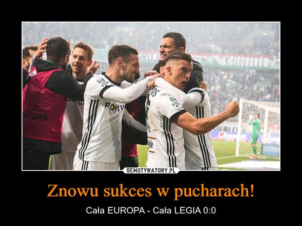 Znowu sukces w pucharach! – Cała EUROPA - Cała LEGIA 0:0
