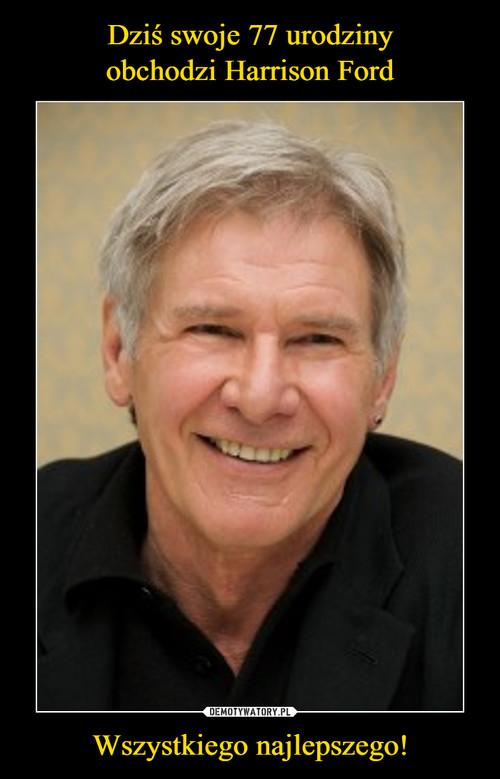 Dziś swoje 77 urodziny obchodzi Harrison Ford Wszystkiego najlepszego!