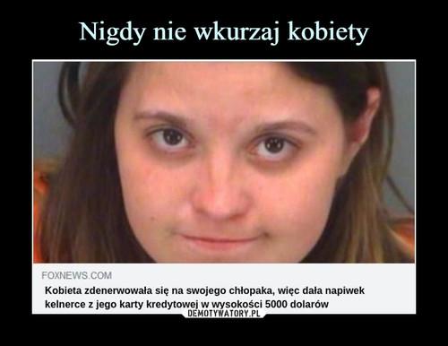 Nigdy nie wkurzaj kobiety