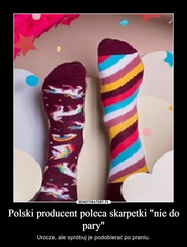 """Polski producent poleca skarpetki """"nie do pary"""" – Urocze, ale spróbuj je podobierać po praniu."""