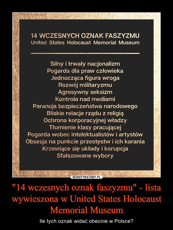 """""""14 wczesnych oznak faszyzmu"""" - lista wywieszona w United States Holocaust Memorial Museum – Ile tych oznak widać obecnie w Polsce?"""