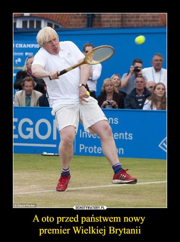 A oto przed państwem nowy premier Wielkiej Brytanii –
