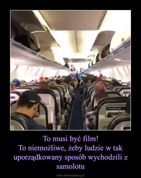 To musi być film!To niemożliwe, żeby ludzie w tak uporządkowany sposób wychodzili z samolotu –