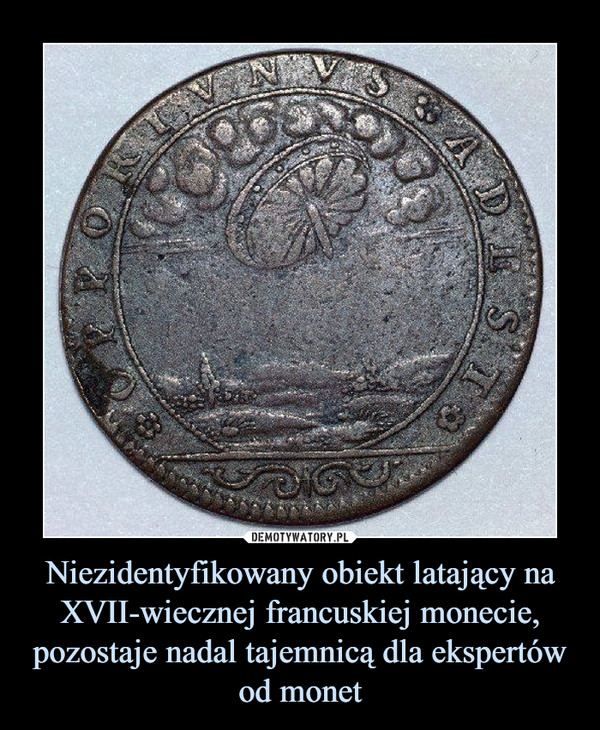 Niezidentyfikowany obiekt latający na XVII-wiecznej francuskiej monecie, pozostaje nadal tajemnicą dla ekspertów od monet –