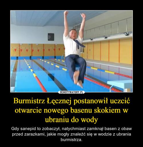 Burmistrz Łęcznej postanowił uczcić otwarcie nowego basenu skokiem w ubraniu do wody