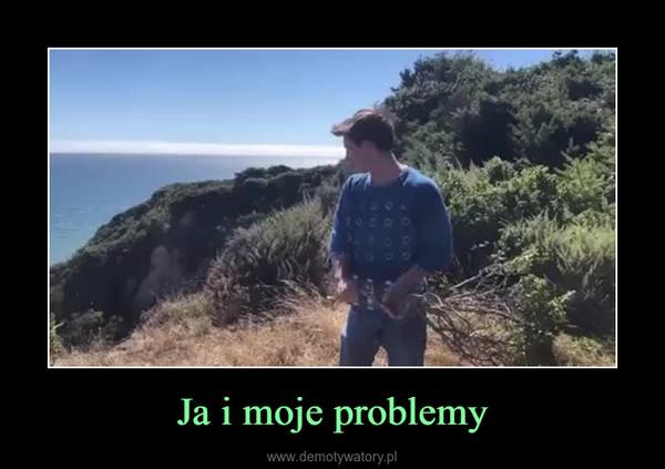Ja i moje problemy –