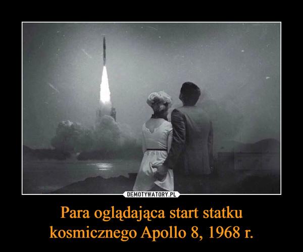 Para oglądająca start statkukosmicznego Apollo 8, 1968 r. –