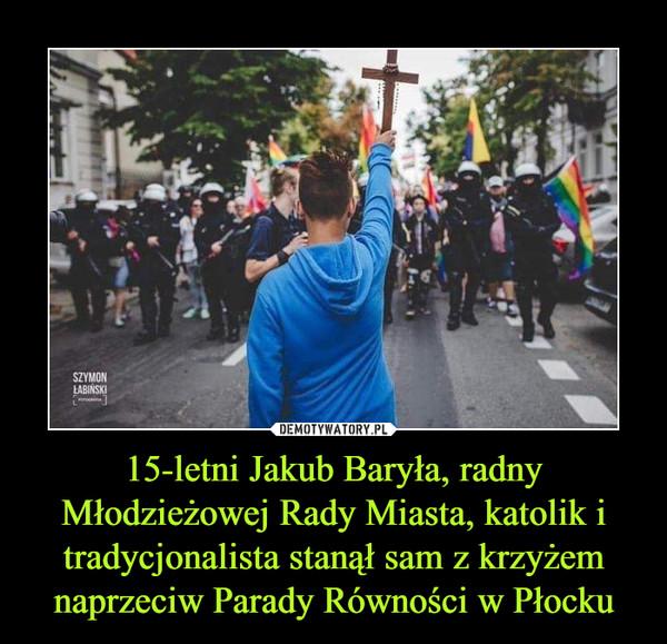 15-letni Jakub Baryła, radny Młodzieżowej Rady Miasta, katolik i tradycjonalista stanął sam z krzyżem naprzeciw Parady Równości w Płocku