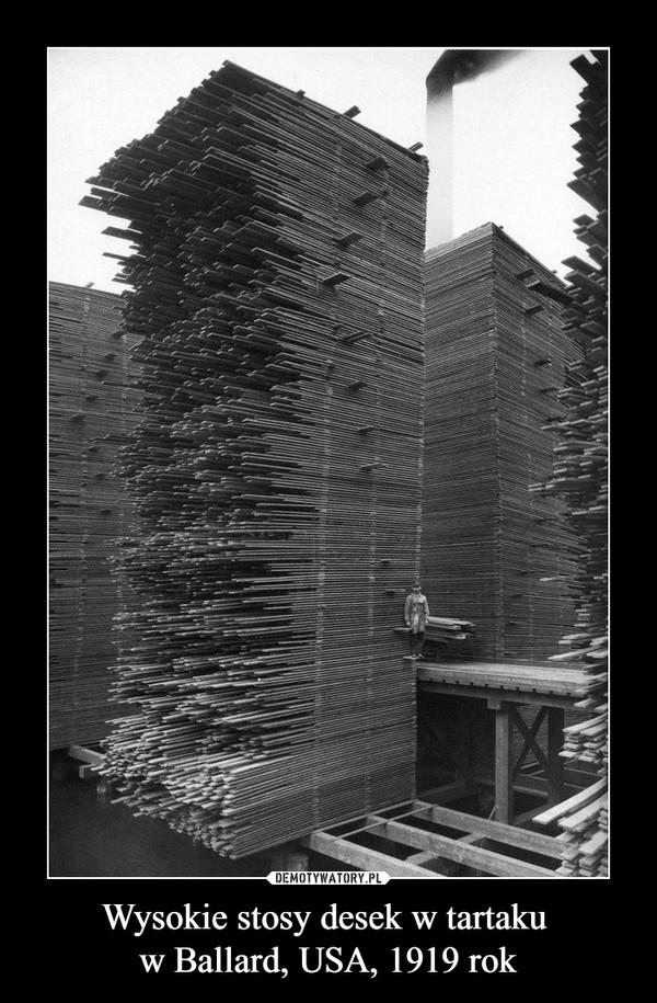 Wysokie stosy desek w tartaku  w Ballard, USA, 1919 rok