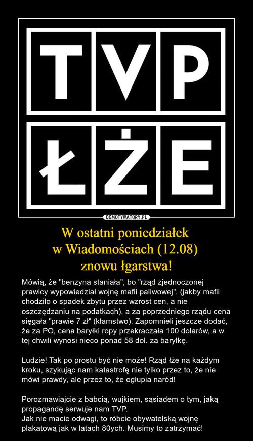 W ostatni poniedziałek  w Wiadomościach (12.08)  znowu łgarstwa!