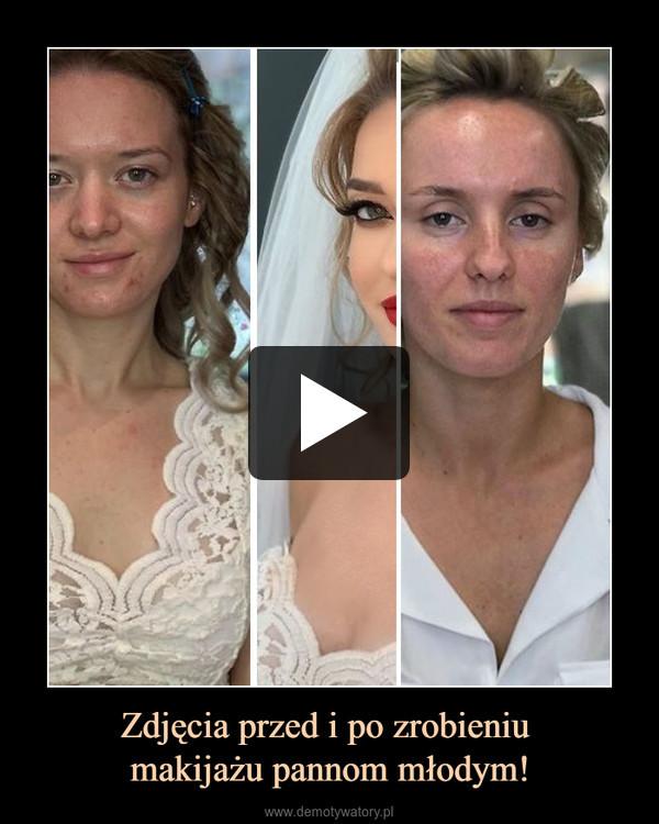 Zdjęcia przed i po zrobieniu makijażu pannom młodym! –